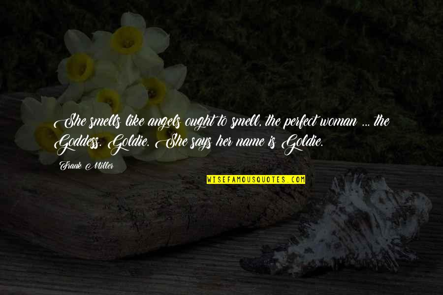 She Is My Sin Quotes By Frank Miller: She smells like angels ought to smell, the