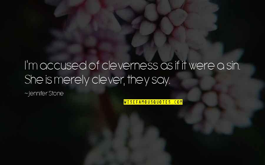 She Is My Sin Quotes By Jennifer Stone: I'm accused of cleverness as if it were