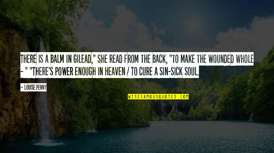 """She Is My Sin Quotes By Louise Penny: There is a balm in Gilead,"""" she read"""