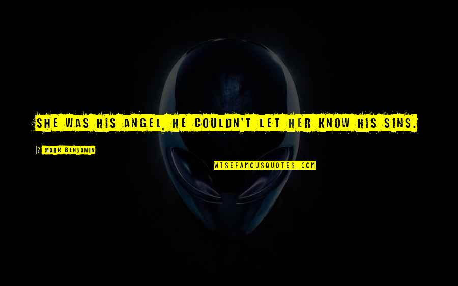 She Is My Sin Quotes By Mark Benjamin: She was his angel, he couldn't let her