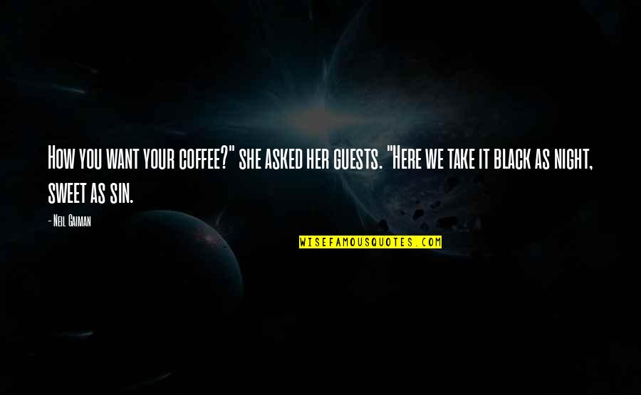 """She Is My Sin Quotes By Neil Gaiman: How you want your coffee?"""" she asked her"""