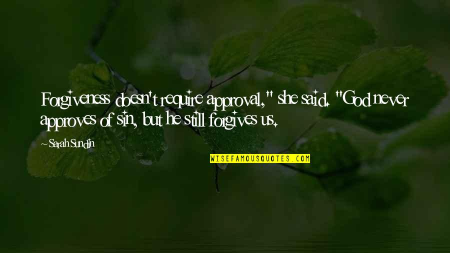 """She Is My Sin Quotes By Sarah Sundin: Forgiveness doesn't require approval,"""" she said. """"God never"""