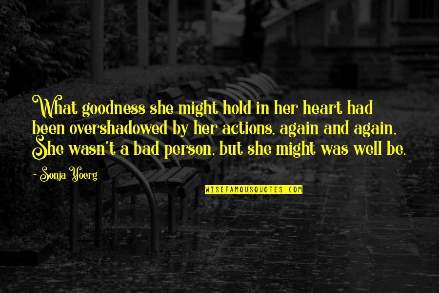 She Is My Sin Quotes By Sonja Yoerg: What goodness she might hold in her heart