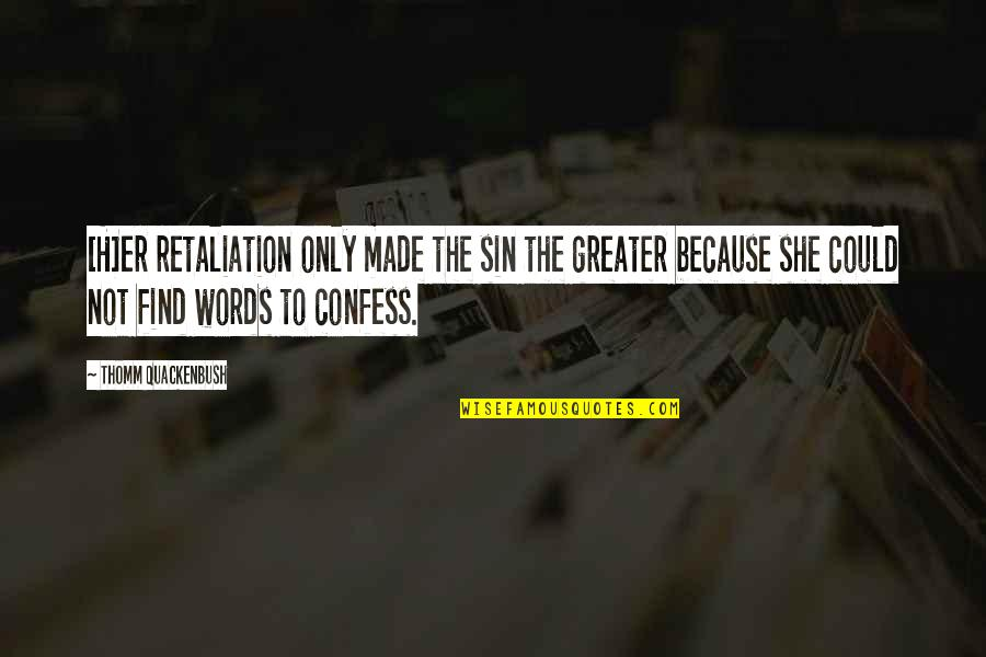 She Is My Sin Quotes By Thomm Quackenbush: [H]er retaliation only made the sin the greater