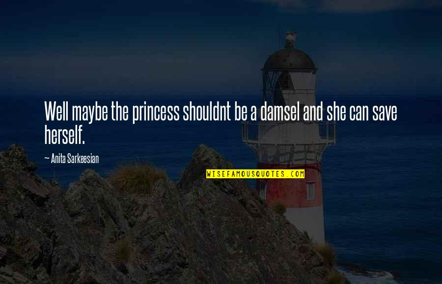 She Is Not Well Quotes By Anita Sarkeesian: Well maybe the princess shouldnt be a damsel