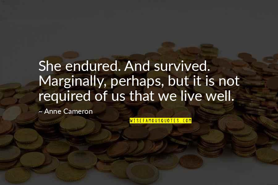 She Is Not Well Quotes By Anne Cameron: She endured. And survived. Marginally, perhaps, but it
