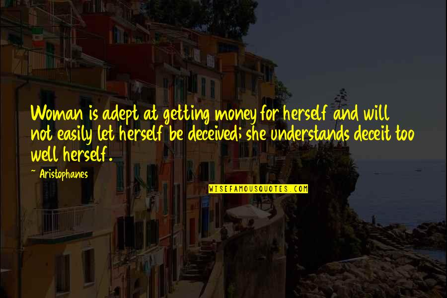 She Is Not Well Quotes By Aristophanes: Woman is adept at getting money for herself
