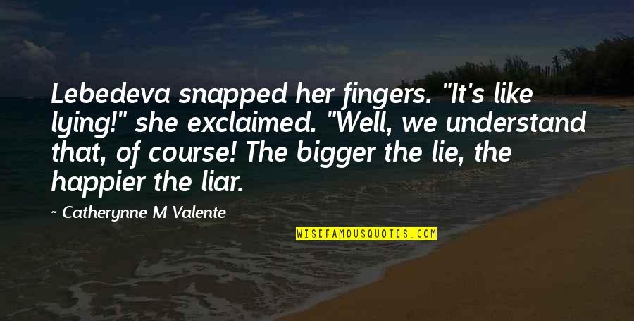 "She Is Not Well Quotes By Catherynne M Valente: Lebedeva snapped her fingers. ""It's like lying!"" she"