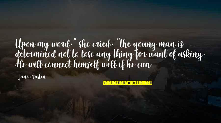 "She Is Not Well Quotes By Jane Austen: Upon my word,"" she cried, ""the young man"