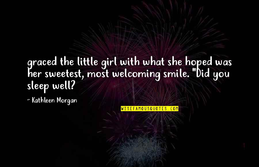 She Is Not Well Quotes By Kathleen Morgan: graced the little girl with what she hoped