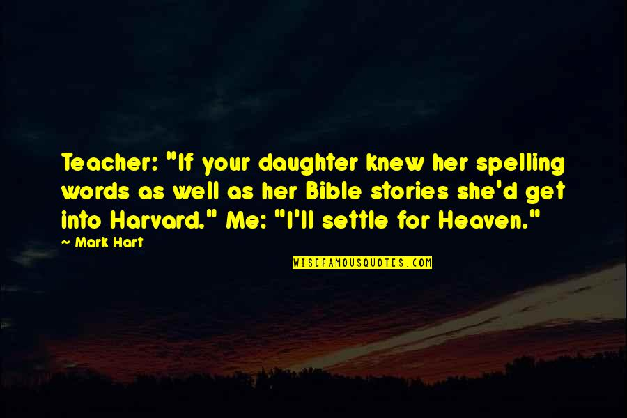 "She Is Not Well Quotes By Mark Hart: Teacher: ""If your daughter knew her spelling words"
