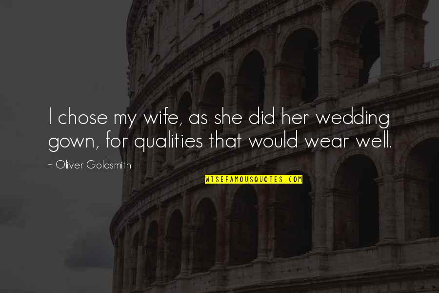 She Is Not Well Quotes By Oliver Goldsmith: I chose my wife, as she did her