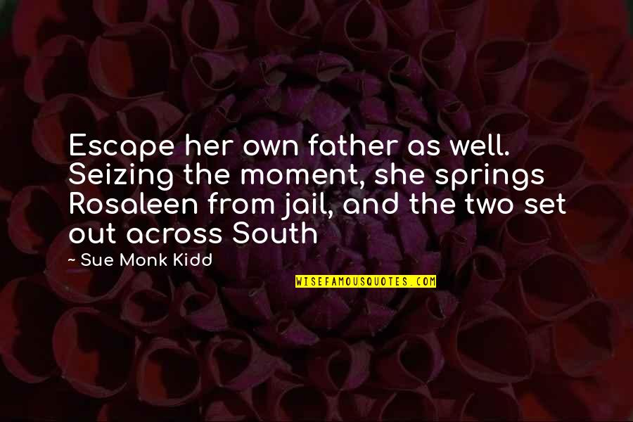 She Is Not Well Quotes By Sue Monk Kidd: Escape her own father as well. Seizing the
