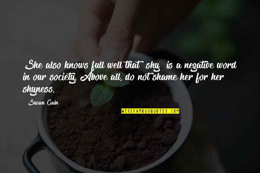 "She Is Not Well Quotes By Susan Cain: She also knows full well that ""shy"" is"