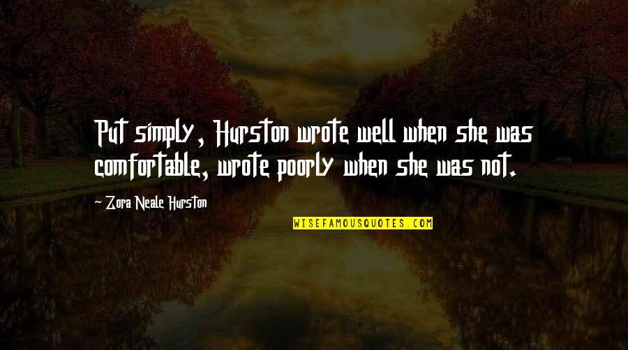 She Is Not Well Quotes By Zora Neale Hurston: Put simply, Hurston wrote well when she was