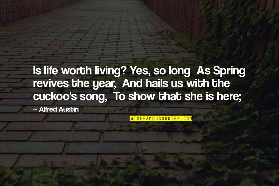 She Is Not Worth It Quotes By Alfred Austin: Is life worth living? Yes, so long As