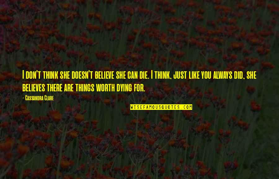 She Is Not Worth It Quotes By Cassandra Clare: I don't think she doesn't believe she can