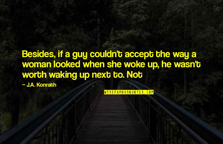 She Is Not Worth It Quotes By J.A. Konrath: Besides, if a guy couldn't accept the way