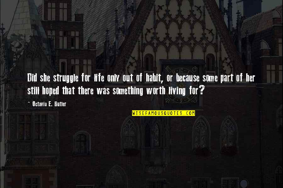 She Is Not Worth It Quotes By Octavia E. Butler: Did she struggle for life only out of