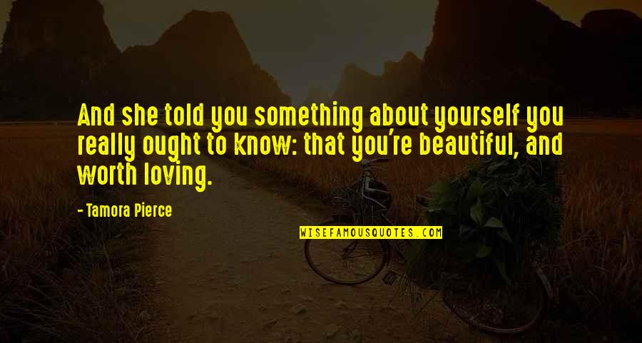 She Is Not Worth It Quotes By Tamora Pierce: And she told you something about yourself you