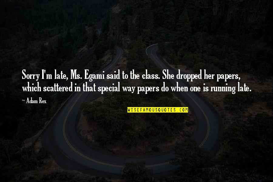 She Is Special Quotes By Adam Rex: Sorry I'm late, Ms. Egami said to the