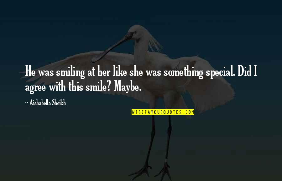 She Is Special Quotes By Aishabella Sheikh: He was smiling at her like she was