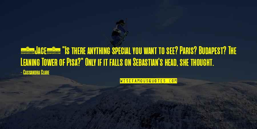"""She Is Special Quotes By Cassandra Clare: (Jace) """"Is there anything special you want to"""