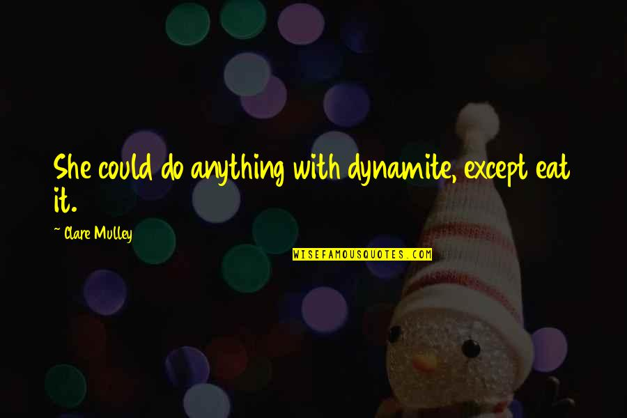 She Is Special Quotes By Clare Mulley: She could do anything with dynamite, except eat
