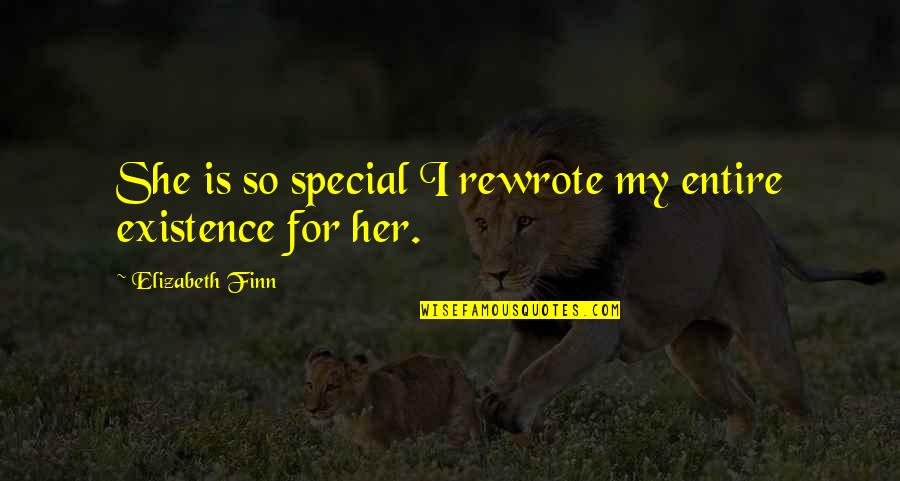 She Is Special Quotes By Elizabeth Finn: She is so special I rewrote my entire