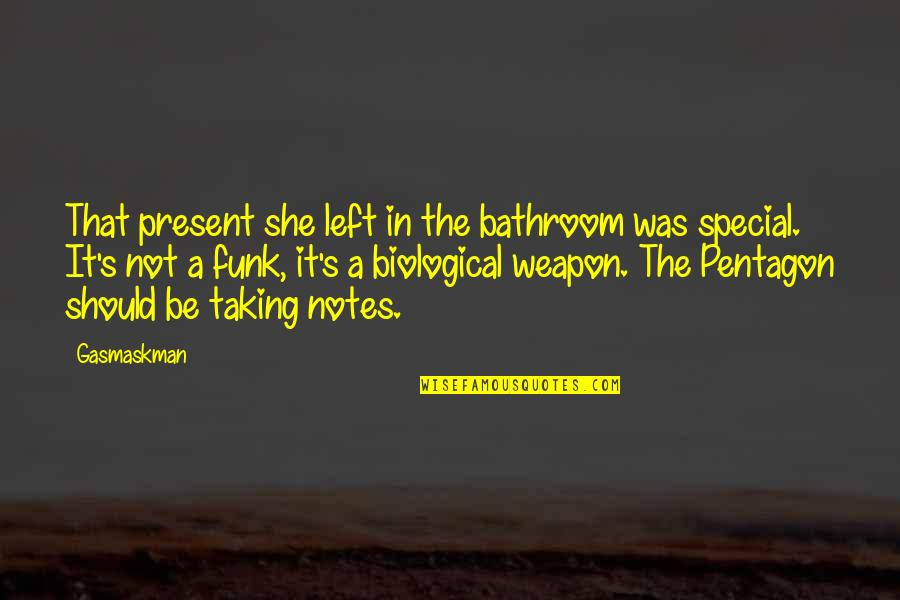 She Is Special Quotes By Gasmaskman: That present she left in the bathroom was