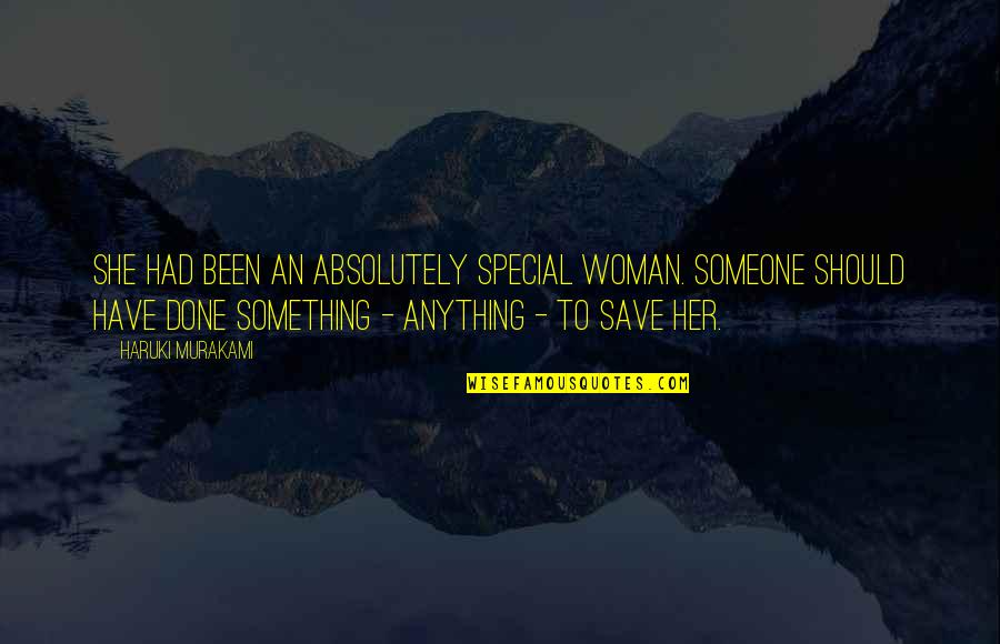 She Is Special Quotes By Haruki Murakami: She had been an absolutely special woman. Someone