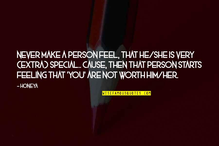 She Is Special Quotes By Honeya: Never make a person feel, that he/she is