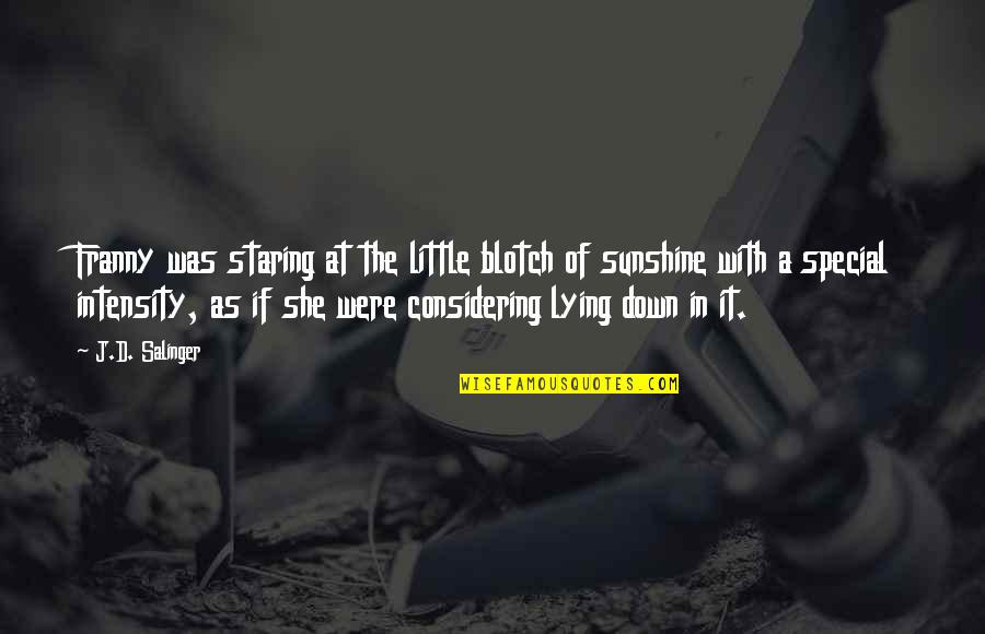 She Is Special Quotes By J.D. Salinger: Franny was staring at the little blotch of