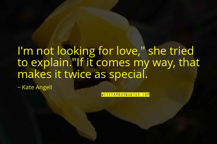 """She Is Special Quotes By Kate Angell: I'm not looking for love,"""" she tried to"""