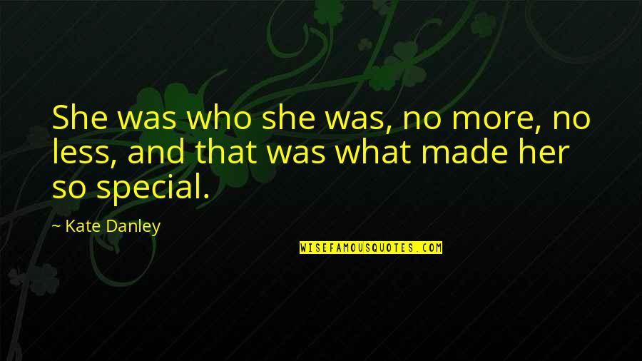 She Is Special Quotes By Kate Danley: She was who she was, no more, no