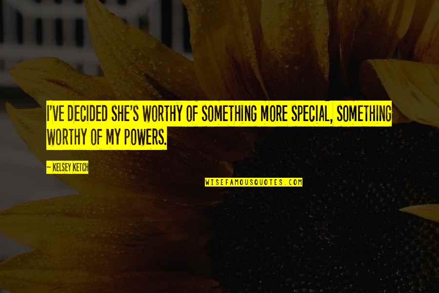 She Is Special Quotes By Kelsey Ketch: I've decided she's worthy of something more special,