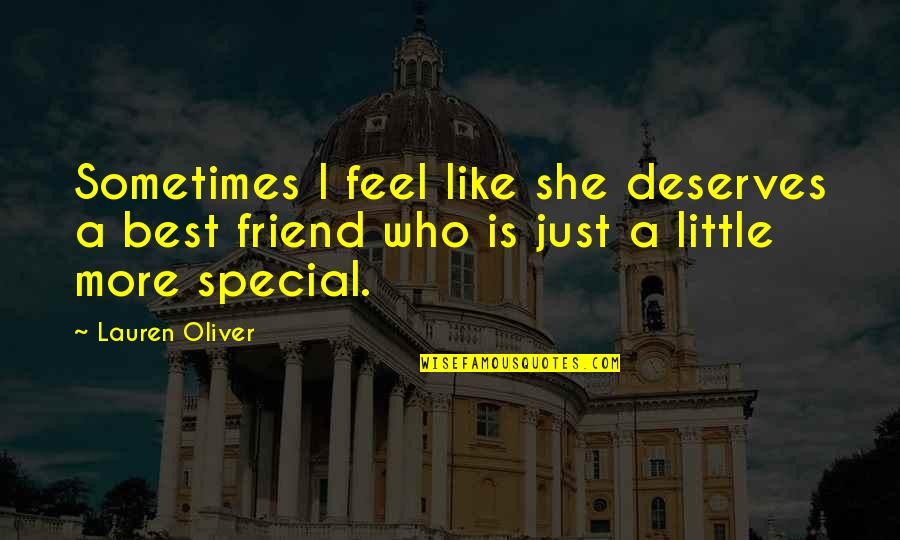 She Is Special Quotes By Lauren Oliver: Sometimes I feel like she deserves a best