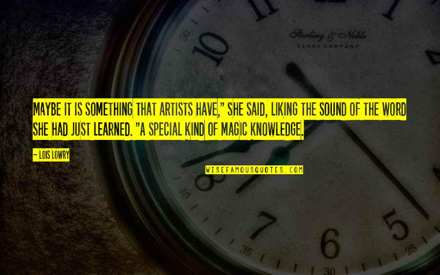 """She Is Special Quotes By Lois Lowry: Maybe it is something that artists have,"""" she"""