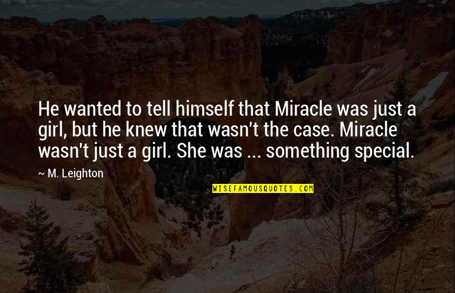 She Is Special Quotes By M. Leighton: He wanted to tell himself that Miracle was