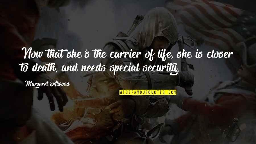 She Is Special Quotes By Margaret Atwood: Now that she's the carrier of life, she