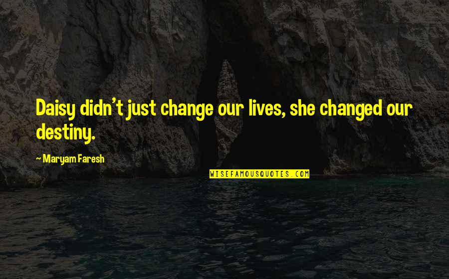 She Is Special Quotes By Maryam Faresh: Daisy didn't just change our lives, she changed