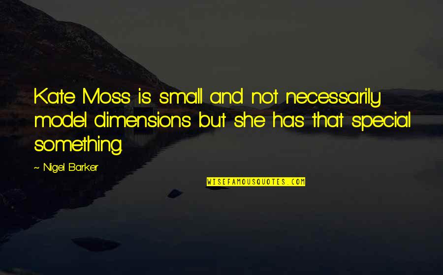 She Is Special Quotes By Nigel Barker: Kate Moss is small and not necessarily model