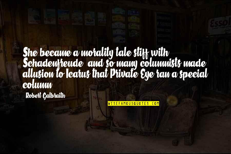 She Is Special Quotes By Robert Galbraith: She became a morality tale stiff with Schadenfreude,