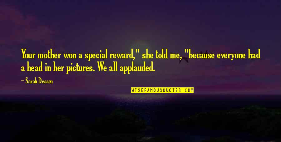 """She Is Special Quotes By Sarah Dessen: Your mother won a special reward,"""" she told"""