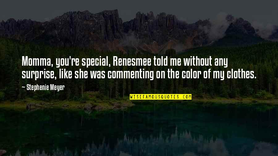 She Is Special Quotes By Stephenie Meyer: Momma, you're special, Renesmee told me without any