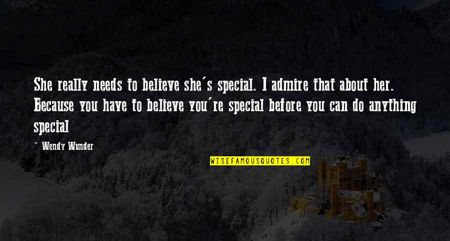 She Is Special Quotes By Wendy Wunder: She really needs to believe she's special. I