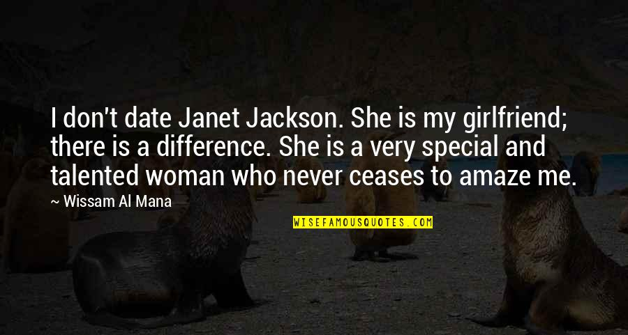 She Is Special Quotes By Wissam Al Mana: I don't date Janet Jackson. She is my