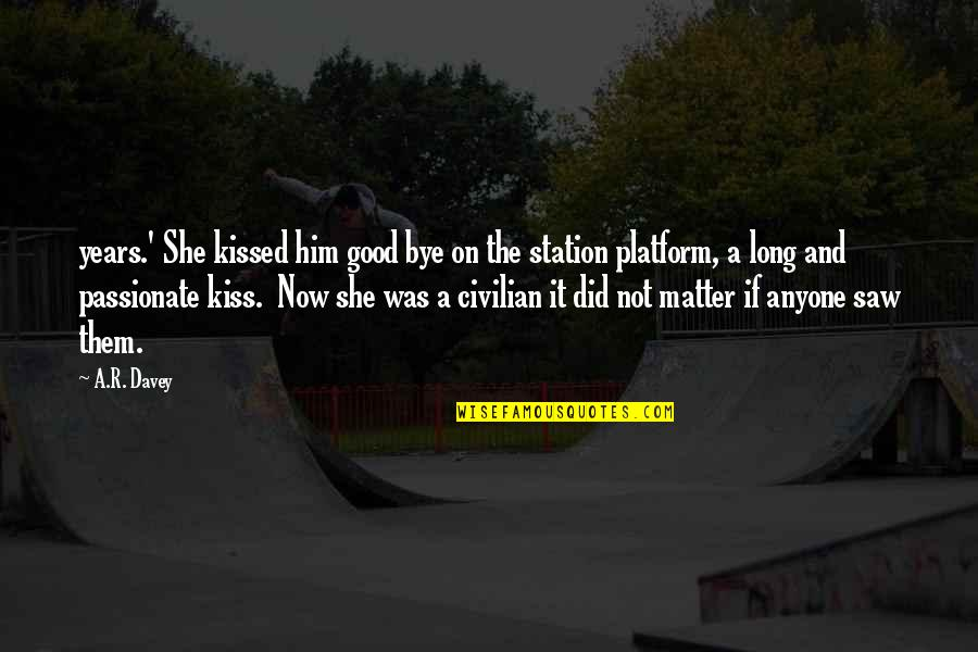 She Kissed Him Quotes By A.R. Davey: years.' She kissed him good bye on the