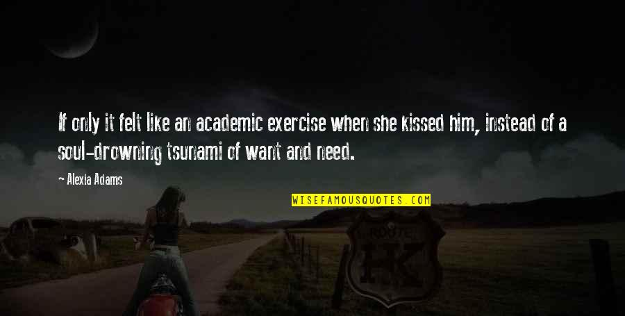 She Kissed Him Quotes By Alexia Adams: If only it felt like an academic exercise