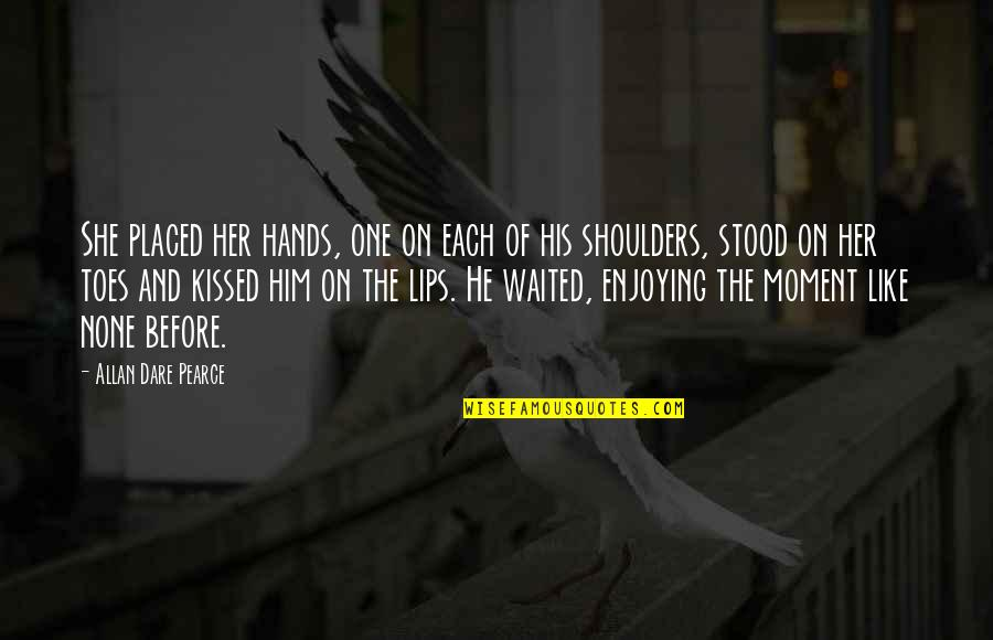She Kissed Him Quotes By Allan Dare Pearce: She placed her hands, one on each of